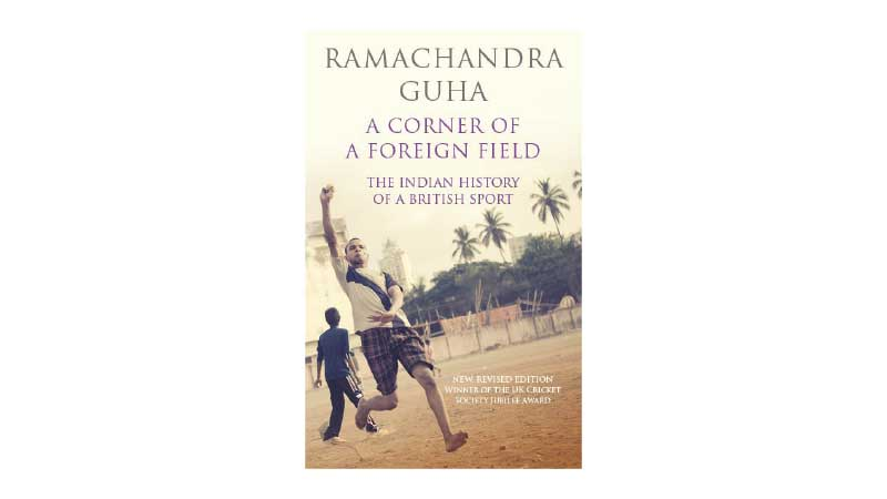 A Corner of a Foreign Field - Ramachandra Guha