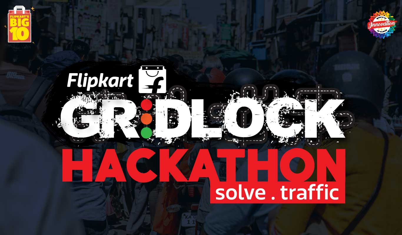 Gridlock Hackathon – Ideate, innovate and solve Bengaluru's traffic woes with Flipkart