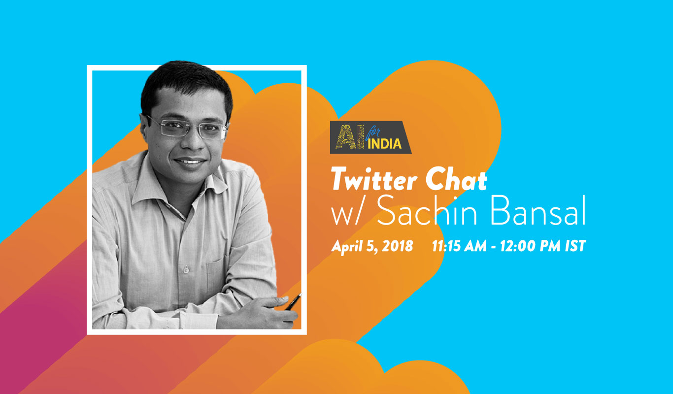 #AIForIndia – Twitter Chat with Sachin Bansal – April 5, 2018, 3:15 PM IST