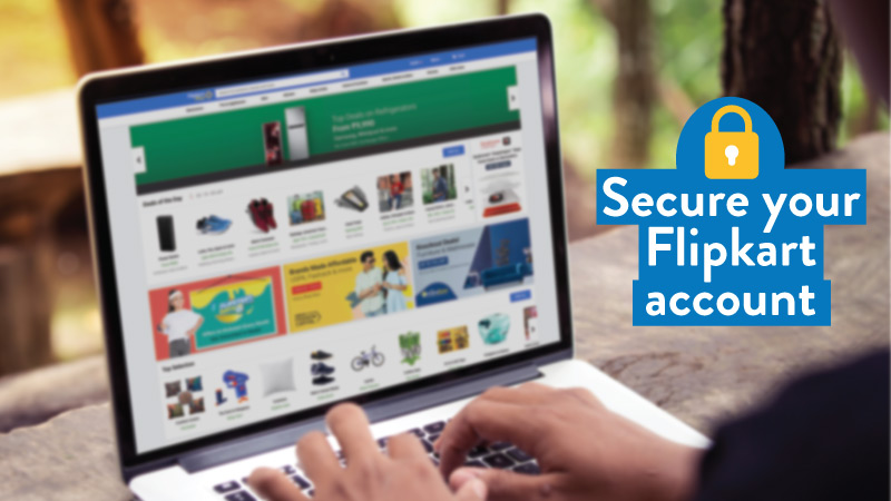 Better safe than sorry – How to secure your Flipkart account