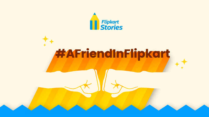 #AFriendInFlipkart is a friend indeed – Tell us about your Flipkart friend